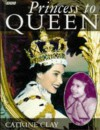 Princess To Queen - Catrine Clay