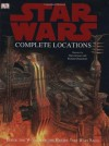 Star Wars Complete Locations: Inside the Worlds of the Entire Star Wars Saga - Kristin Lund, Kerrie Dougherty, Hans Jenssen, Richard Chasemore