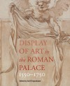 Display of Art in the Roman Palace, 1550�1750 - Gail Feigenbaum