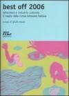Best off 2006: Letteratura e industria culturale: il meglio delle riviste letterarie italiane - Giulio Mozzi