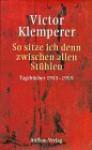 So Sitze Ich Denn Zwischen Allen Stuhlen: Tagebucher (German Edition) - Victor Klemperer