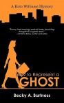 How to Represent a Ghost - Becky A. Bartness