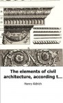 The elements of civil architecture, according to Vitruvius and other ancie - Henry Aldrich