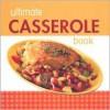 Ultimate Casserole Book - Publications International Ltd.