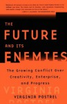 The Future and Its Enemies: The Growing Conflict Over Creativity, Enterprise, - Virginia Postrel