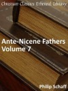 Ante-Nicene Fathers, Vol 7 (Early Church Fathers) - Philip Schaff