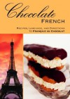 Chocolate French: Recipes, Language, and Directions to FranCais au Chocolat - A.K. Crump, Andre K. Crump