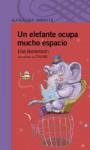 Un elefante ocupa mucho espacio - Elsa Bornemann