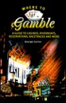 Where to Gamble: A Guide to Casinos, Riverboats, Reservations, Racetracks, and More - George Cantor