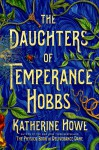 The Daughters of Temperance Hobbs - Katherine Howe