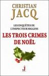 Les trois crimes de Noël (Les enquêtes de l'inspecteur Higgins, #3) - Christian Jacq