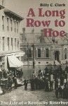 A Long Row to Hoe: The Life of a Kentucky Riverboy - Billy C. Clark