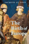 The Birth of Europe (Making of Europe) - Jacques Le Goff, Janet Lloyd