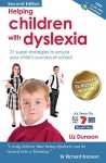 Helping Children With Dyslexia: 21 super strategies to ensure your child's success at school - Liz Dunoon, Sir Richard Branson
