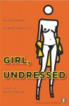 Girl, Undressed: On Stripping in New York City - Ruth Fowler