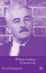 William Faulkner: A Literary Life - David Rampton