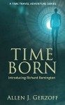 TIME BORN: A Time Travel Adventure (Richard Remington Book 1) - Allen J. Gerzoff