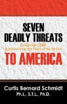 Seven Deadly Threats to America: Campaign 2008: Approaching the Point of No Return - Curtis Bernard Schmidt
