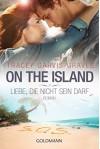 On the Island. Liebe, die nicht sein darf: Roman - Tracey Garvis Graves, Karin Dufner