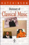 Dictionary of Classical Music (Hutchinson Dictionaries) - Hutchinson