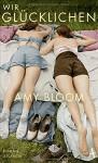 Wir Glücklichen: Roman - Amy Bloom, Kathrin Razum