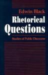 Rhetorical Questions: Studies of Public Discourse - Edwin Black
