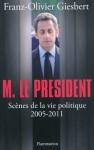 M. le Président: Scènes de la vie politique (2005-2011) - Franz-Olivier Giesbert