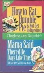 How to Eat Humble Pie & Not Get Indigestion - Charlene Ann Baumbich