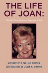 The Life of Joan: Her Life, Visit to Heaven, and Messages from the Lord: The Life of Joan - F. William Johnson, Steven M. Johnson