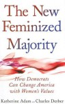The New Feminized Majority: How Democrats Can Change America with Women's Values - Katherine Adam, Charles Derber
