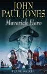 John Paul Jones: Maverick Hero - Frank Walker