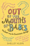 Out of the Mouths of Babes: Children Say the Funniest Things - Shelley Klein