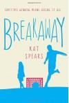 Breakaway: A Novel - Kat Spears