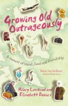 Growing Old Outrageously: A Memoir of Travel, Food and Friendship - Hilary Linstead, Elisabeth Davies