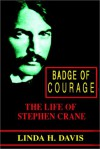 Badge Of Couragethe Life Of Stephen Crane - Linda H. Davis