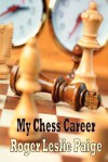 My Chess Career - Roger Leslie Paige