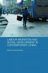 Labour Migration and Social Development in Contemporary China (Comparative Development and Policy in Asia) - Rachel Murphy