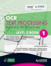 OCR Text Processing (Business Professional). Book 1, Level 2. Text Production, Word Processing and Audio Transcription - Beverley Loram, Jean Ray, Pam Smith, Sarah C. Wareing, Jane Quibell, Lesley Dakin, Rosalind Buxton
