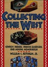 Collecting the West: Cowboy, Indian, Spanish American, and Mining Memorabilia - William C. Ketchum Jr.