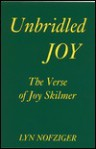 Unbridled Joy: The Verse of Joy Skilmer - Lyn Nofziger
