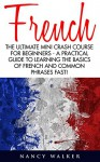 French: The Ultimate Mini Crash Course For Beginners - A Practical Guide To Learning The Basics Of French And Common Phrases Fast! (France, French Language, French For Beginners) - Nancy Walker