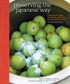 Preserving the Japanese Way: Traditions of Salting, Fermenting, and Pickling for the Modern Kitchen - Nancy Singleton Hachisu