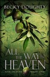 All the Way to Heaven (The Fallout Series Book 1) - Becky Doughty