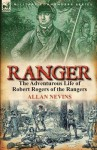 Ranger: The Adventurous Life of Robert Rogers of the Rangers - Allan Nevins