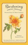 Gardening Among Friends: Practical Essays by Master Gardeners - Barbara J. Euser