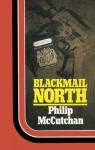Blackmail North - Philip McCutchan