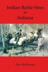 Indian Battle Sites in Indiana - Alan McPherson