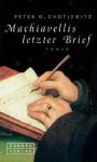 Machiavellis Letzter Brief. Historischer Roman - Peter O. Chotjewitz
