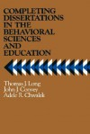 Completing Dissertations in the Behavioral Sciences and Education: A Systematic Guide for Graduate Students - Thomas J. Long, John J. Convey