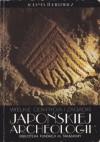 Wielkie odkrycia i zagadki japońskiej archeologii - Jolanta Tubielewicz